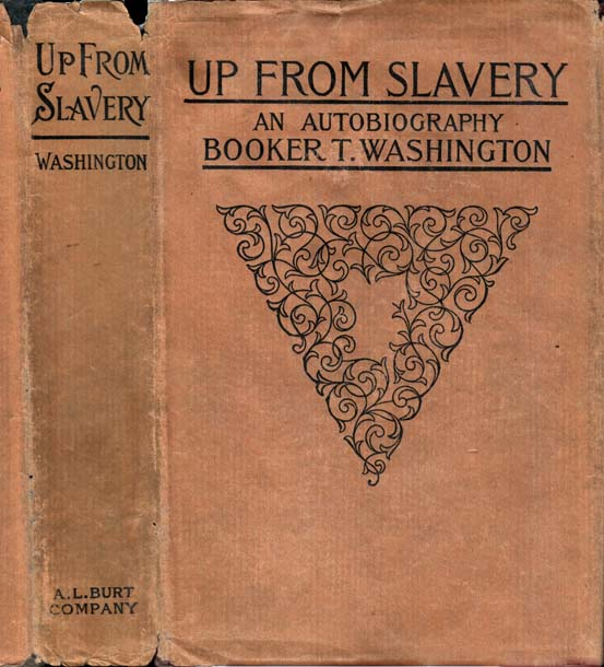 the autobiography of booker t washington up from slavery Washington was married three times in his autobiography up from slavery,  in 1942, the liberty ship booker t washington was named in his honor,.