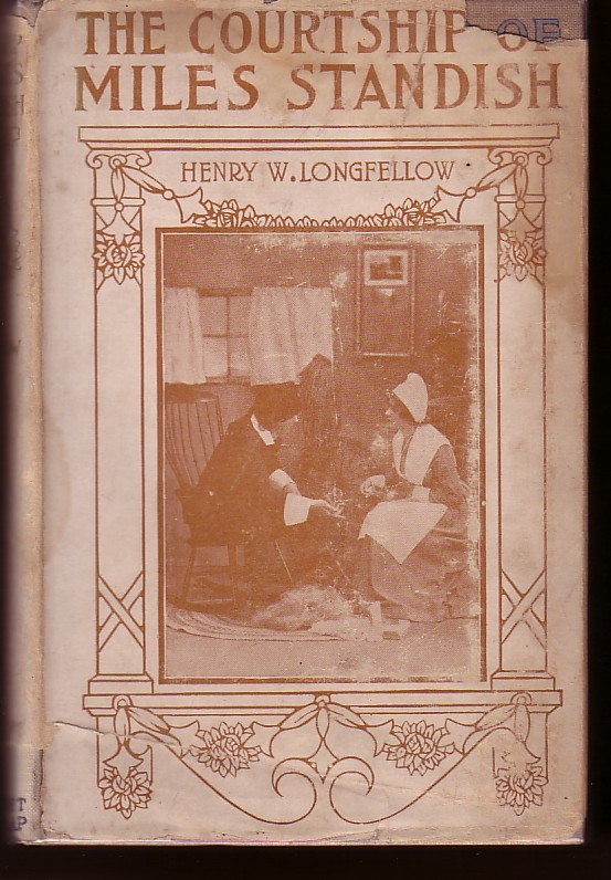 The Courtship of Miles Standish. Henry Wadsworth Longfellow.