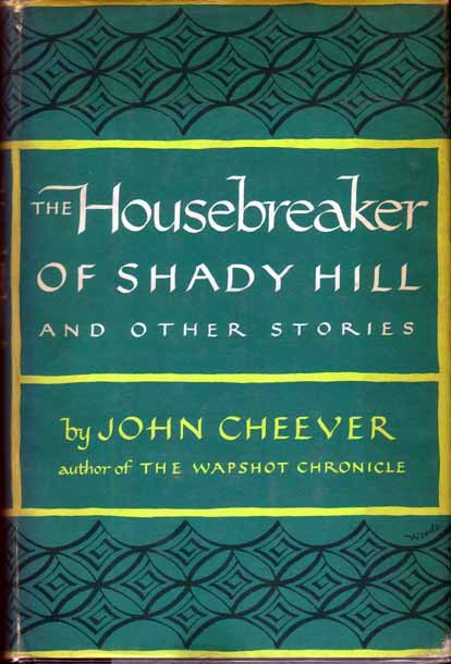 The Housebreaker of Shady Hill and Other Stories. John CHEEVER