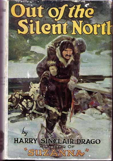 Out of the Silent North. Harry Sinclair DRAGO