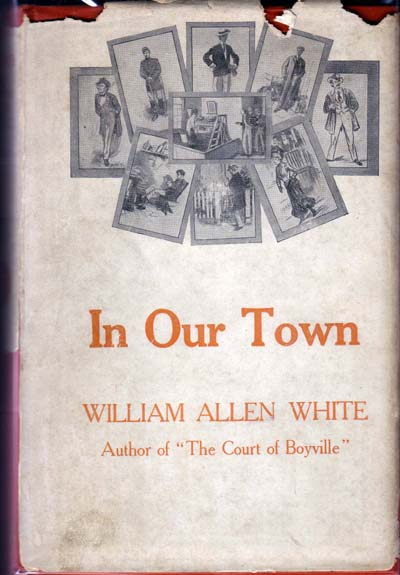 In Our Town. William Allen WHITE
