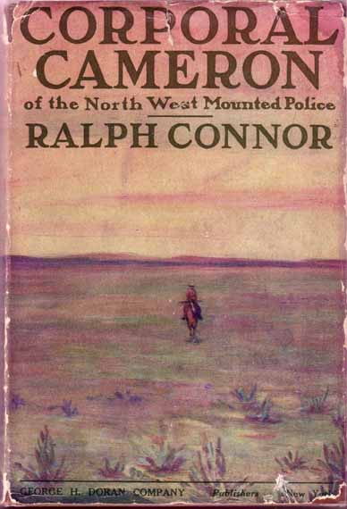 Corporal Cameron Of The North West Mounted Police. Ralph CONNOR