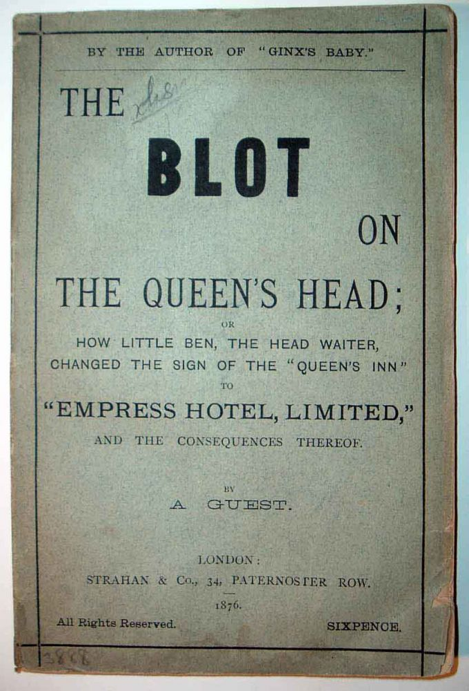 "The Blot on the Queen's Head; or, How Little Ben, the Head Waiter, Changed the Sign of the ""Queen's Inn"" to ""Empress Hotel, Limited,"" and the Consequences Thereof. A GUEST"", MP Edward Jenkins."