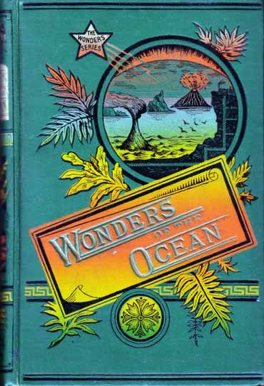 The Ocean and Its Wonders. W. H. G. KINGSTON