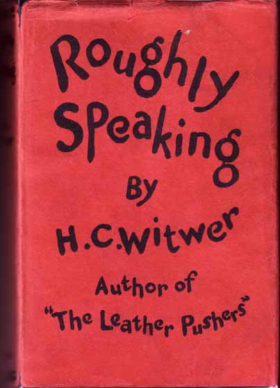 Roughly Speaking (HOLLYWOOD FICTION). H. C. WITWER
