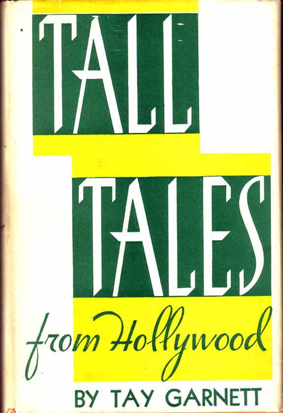 Tall Tales From Hollywood. (HOLLYWOOD FICTION). Tay GARNETT