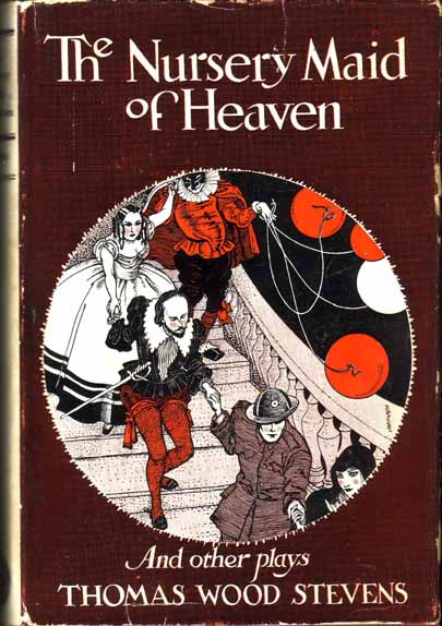 The Nursery Maid of Heaven and Other Plays. Thomas Wood STEVENS