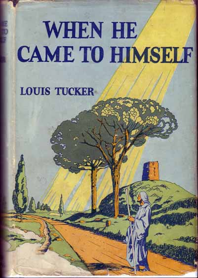 When He Came To Himself. Louis TUCKER.