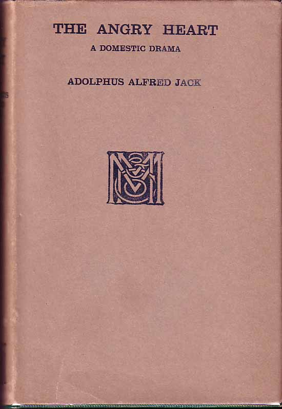 The Angry Heart; A Domestic Drama. Adolphus Alfred JACK.