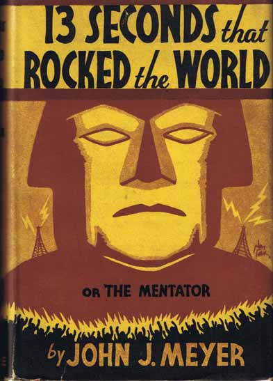 13 Seconds That Rocked The World; Or The Mentator. John J. MEYER