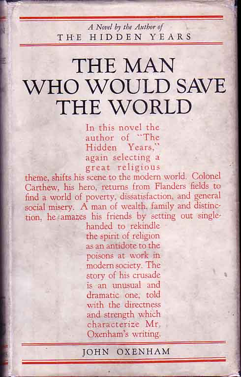 The Man Who Would Save the World. John OXENHAM