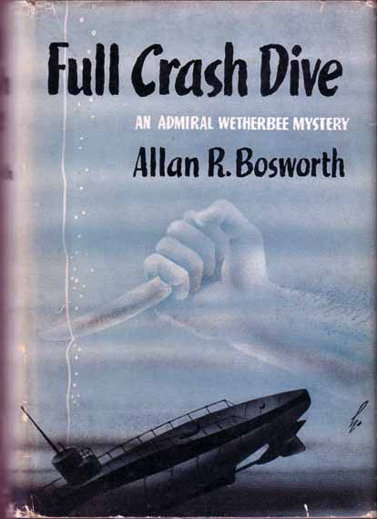 Full Crash Dive. (SUBMARINE MYSTERY). Allan R. BOSWORTH