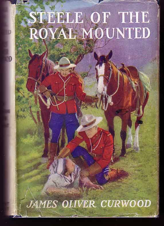 Steele of the Royal Mounted. James Oliver CURWOOD.