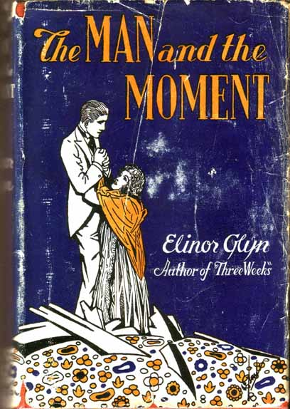 The Man and the Moment. Elinor GLYN.