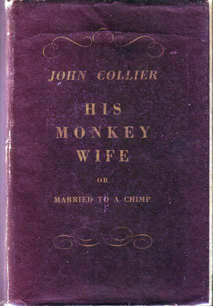 His Monkey Wife, or, Married to a Chimp. John COLLIER.