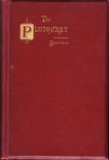 The Plutocrat. A Drama in Five Acts (BUSINESS FICTION). Otto Frederick SCHUPPHAUS