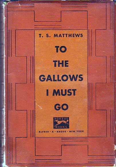 To The Gallows I Must Go. T. S. MATTHEWS