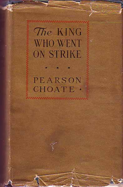 The King Who Went On Strike. Pearson CHOATE.