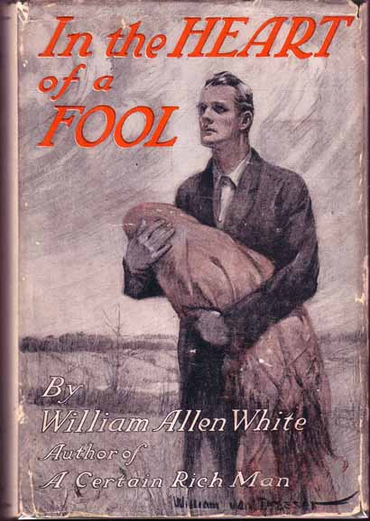 In the Heart of a Fool (BUSINESS FICTION). William Allen WHITE