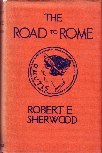 The Road to Rome. Robert E. SHERWOOD
