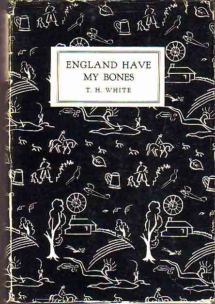 England Have My Bones. T. H. WHITE