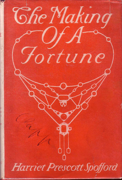 The Making of A Fortune (BUSINESS FICTION). Harriet Prescott SPAFFORD