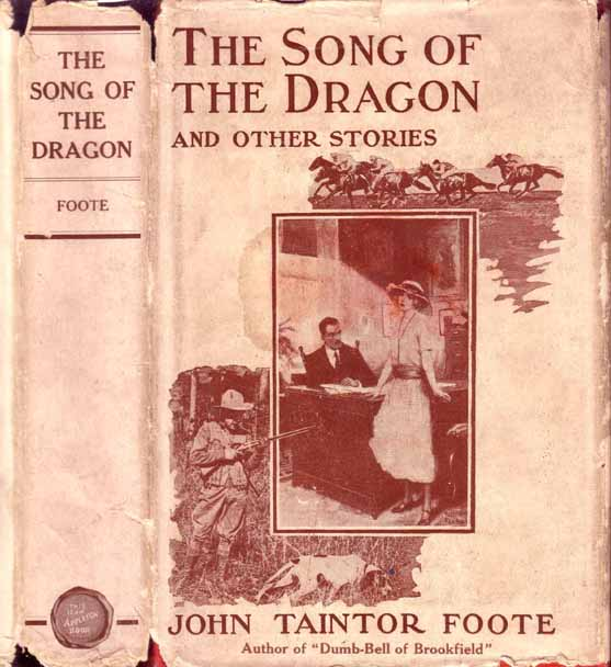 The Song of the Dragon and Other Stories. John Taintor FOOTE.