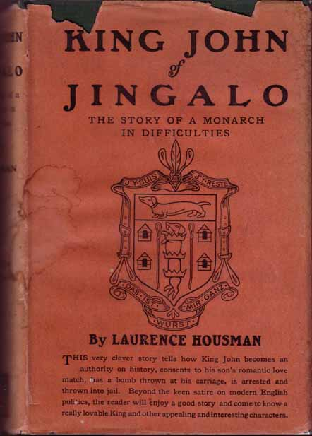 King John of Jingalo, the Story of a Monarch in Difficulties. Laurence HOUSMAN.