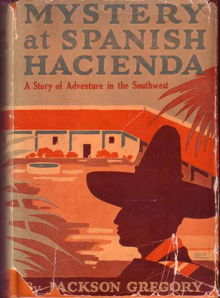 Mystery at Spanish Hacienda. Jackson GREGORY