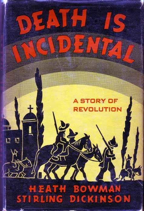 Death Is Incidental; A Story Of Revolution. Heath BOWMAN, Stirling Dickinson