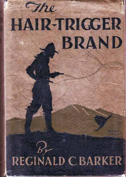 The Hair-Trigger Brand. Reginald C. BARKER.