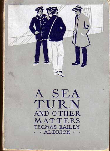 A Sea Turn and Other Matters. Thomas Bailey ALDRICH.