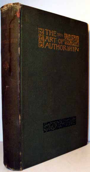 Art of Authorship: Literary Reminiscences, Methods of Work, and Advice to Young Beginners, Personally Contributed by Leading Authors of the Day. George BAINTON, Mark TWAIN.