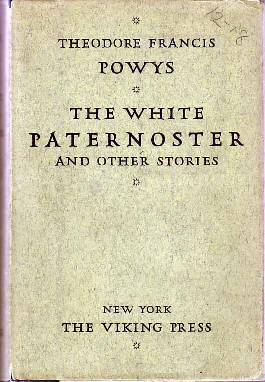 The White Paternoster and Other Stories. Theodore Francis POWYS.