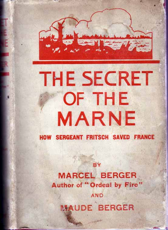The Secret of the Marne, How Sergeant Fritsch Saved France. Marcel BERGER, Maude Berger