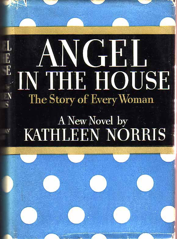 The Angel in the House: The Story of Every Woman. Kathleen NORRIS