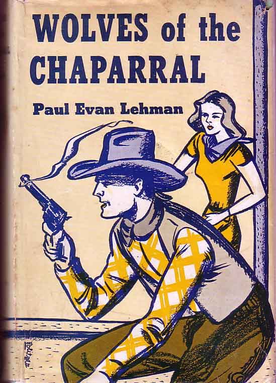 Wolves of the Chaparral. Paul Evan LEHMAN.
