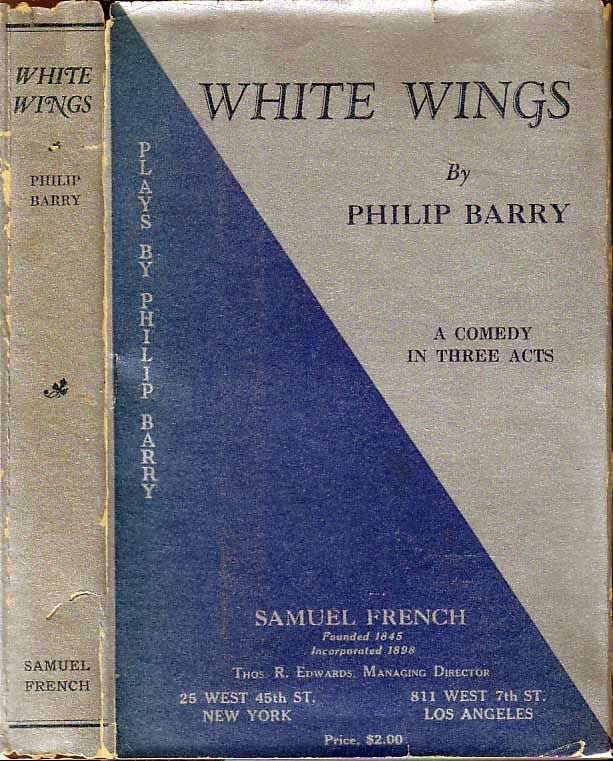 White Wings: A Comedy in Three Acts. Philip BARRY.