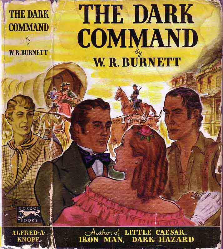 The Dark Command: A Kansas Iliad. W. R. BURNETT