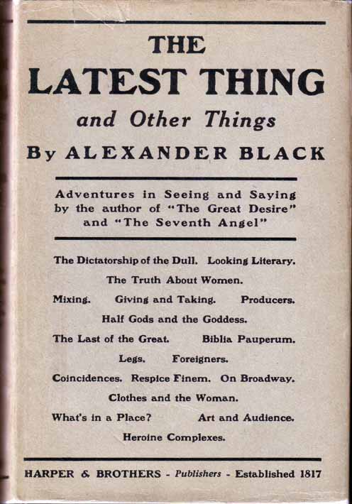 The Latest Thing and Other Things. Alexander BLACK.
