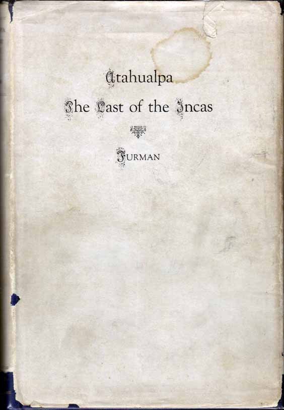 Atahualpa, The Last of the Incas: A Drama in Three Acts. Alfred Antoine FURMAN