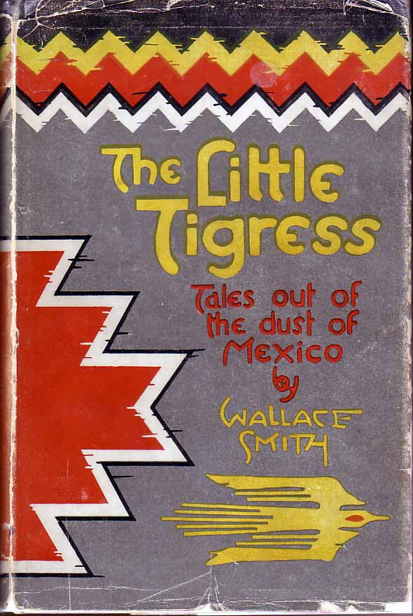 The Little Tigress: Tales Out of the Dust of Mexico, With Drawings from a Field Sketch Book....