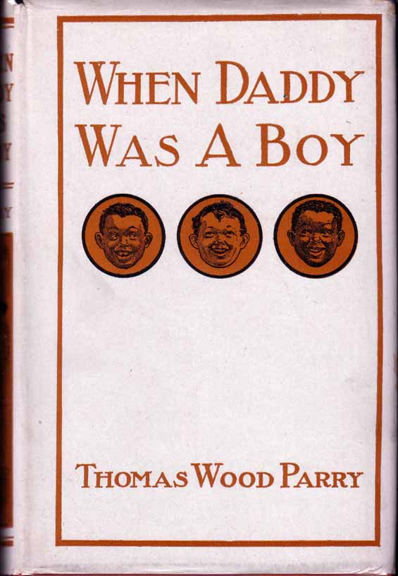 When Daddy was a Boy [AFRICAN AMERICAN INTEREST]. Thomas Wood PARRY.