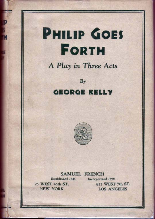 Philip Goes Forth: A Play in Three Acts. George KELLY