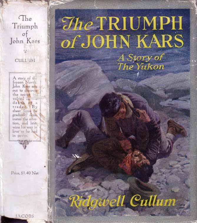 The Triumph of John Kars: A Story of the Yukon. Ridgwell CULLUM.