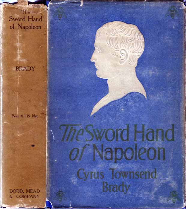 The Sword Hand of Napoleon: A Romance of Russia and the Great Retreat. Cyrus Townsend BRADY