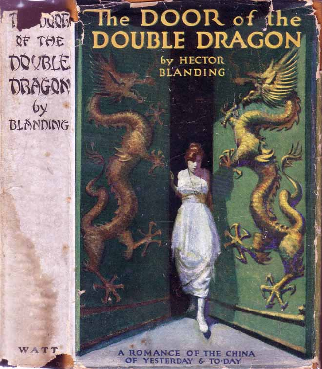 The Door of the Double Dragon: A Romance of the China of Yesterday and To-Day [CHINA FICTION]. Hector BLANDING.