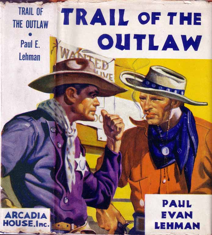 The Trail of the Outlaw. Paul Evan LEHMAN.