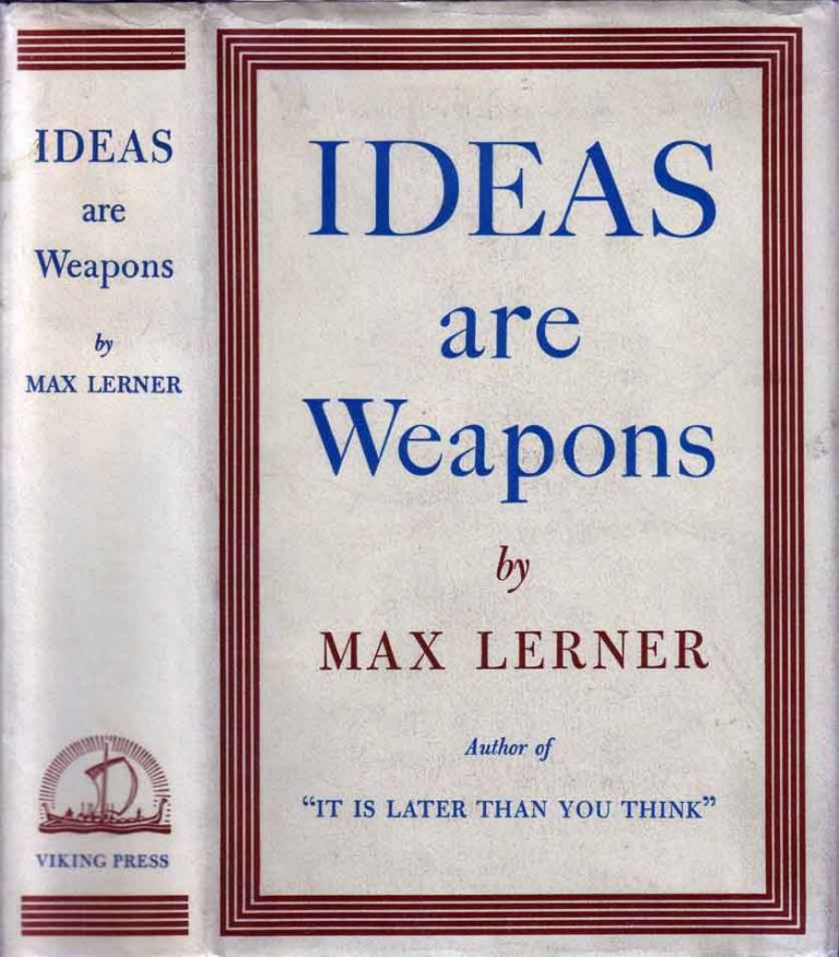 Ideas are Weapons: The History and Uses of Ideas. Max LERNER