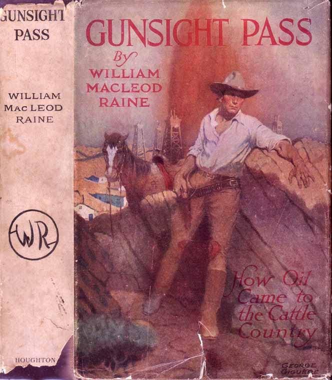 Gunsight Pass: How Oil Came to the Cattle Country and Brought the New West. William Macleod RAINE.